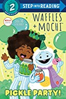Pickle Party! (Waffles + Mochi) (Step into Reading)