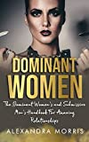 Dominant Women: The Dominant Women's and Submissive Men's Handbook For Amazing Relationships (Femdom, FLR and Female Led Relationships Books 2) (English Edition)