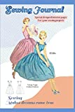 """SEWING JOURNAL """"Sewing Makes Dreams Come True"""": Specially designed interior pages for your sewing projects - cover inspired by vintage 1950s fashion patterns -100 pages - 6' x 9'"""