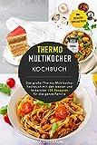 Thermo Multikocher Kochbuch: Das große Thermo-Multikocher Kochbuch mit den besten und leckersten 105 Rezepten für die ganze Familie. Inklusive die besten Tipps und Tricks (German Edition)