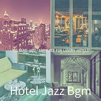 Big Band Jazz - Ambiance for Luxury Hotels