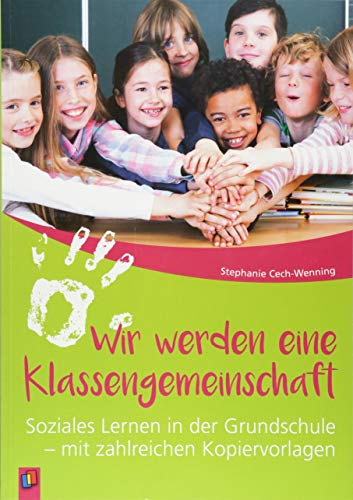 Wir werden eine Klassengemeinschaft: Soziales Lernen in der Grundschule - mit zahlreichen Kopiervorlagen