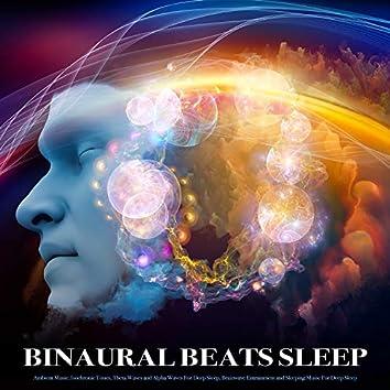 Binaural Beats Sleep: Ambient Music, Isochronic Tones, Theta Waves and Alpha Waves For Deep Sleep, Brainwave Entrainment and Sleeping Music For Deep Sleep