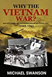 Why The Vietnam War?: Nuclear Bombs and Nation Building in Southeast Asia, 1945-1961