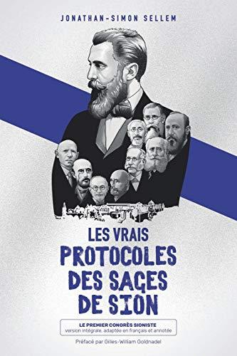 Les vrais protocoles des Sages de Sion: Le Premier Congrès Sioniste : version intégrale, adaptée en français et annotée
