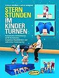 Sternstunden im Kinderturnen: Fantastisches Erlebnisturnen mit 64 Geräte-Karten, kompletten Stundenbildern und zahlreichen Fotobeispielen - Sybille Bierögel
