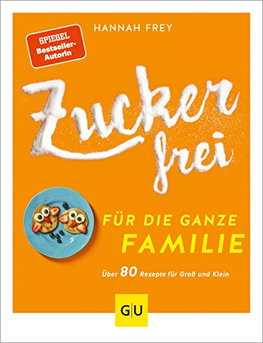 Zuckerfrei für die ganze Familie: Über 80 Rezepte für Groß und Klein (GU Diät&Gesundheit)