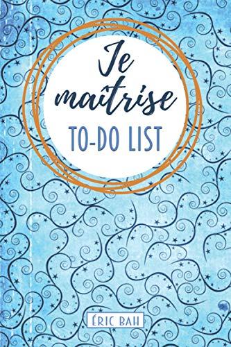 Je maîtrise – To-Do List: Carnet To-Do List à cocher, Gestion des tâches quotidiennes, Checklist des choses à faire, Cahier avec citations motivantes, ... les multi-potentiels et les perfectionnistes