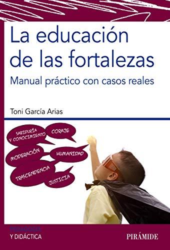 La educación de las fortalezas: Manual práctico con casos reales (Psicología)