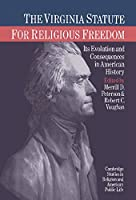 The Virginia Statute for Religious Freedom: Its Evolution and Consequences in American History (Cambridge Studies in Religion and American Public Life)