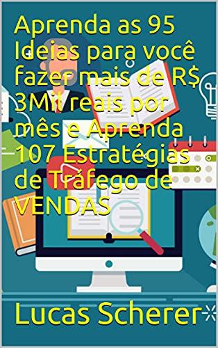 Aprenda as 95 Ideias para você fazer mais de R$ 3Mil reais por mês e Aprenda 107 Estratégias de Tráfego de VENDAS (Portuguese Edition)