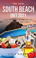 The New South Beach Diet 2021: Easy and Healthy Recipes to Enjoy with Your Family