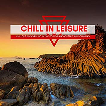 Chill In Leisure - Chillout Background Music For Evening Coffee And Lounging