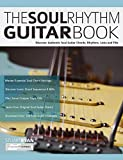 The Soul Rhythm Guitar Book: Discover Authentic Soul Guitar Chords, Rhythms, Licks and Fills (Learn Soul Guitar Book 1)