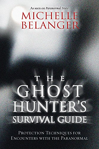 The Ghost Hunter's Survival Guide: Protection Techniques for Encounters With The Paranormal (English Edition)