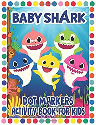 Baby Shark Dot Markers Activity Book For Kids: Easy Big Dots, Good For Dot Markers, Bright Paint Daubers And Coloring Activity For Kids With Baby Shark Doo Doo