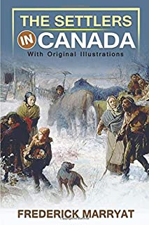 The Settlers in Canada : Classic Edition With Original Illustrations
