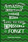 Amazing Infectious Disease Nurse: Graph Paper Notebook Best Gift for Colleagues, Friends and Family 6x9 100 pages