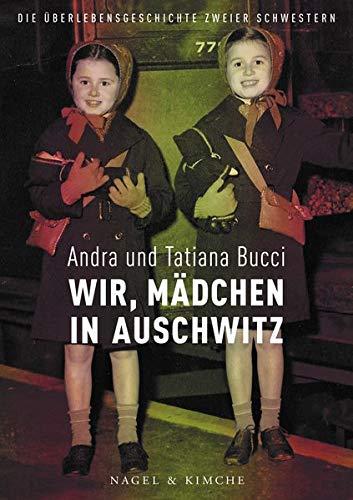 Wir, Mädchen in Auschwitz: Die Überlebensgeschichte zweier Schwestern