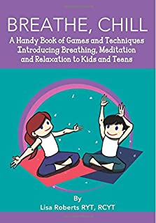 Breathe, Chill: A Handy Book of Games and Techniques Introducing Breathing, Meditation and Relaxation to Kids and Teens