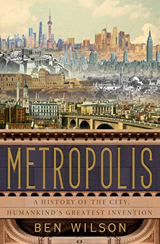 Image of Metropolis: A History of the City, Humankind's Greatest Invention