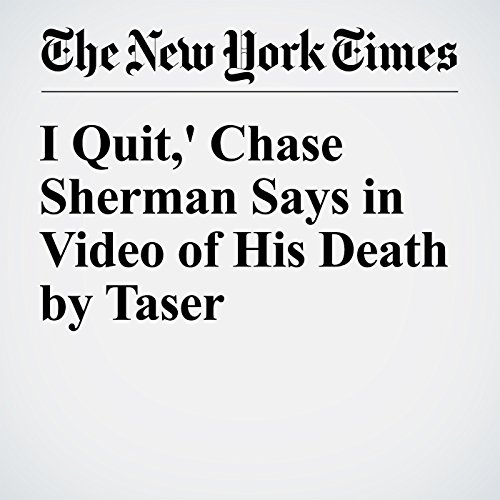 'I Quit,' Chase Sherman Says in Video of His Death by Taser cover art