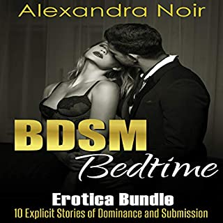 BDSM Bedtime Erotica Bundle: 10 Explicit Stories of Dominance and Submission     DSM Erotica Collection, Book 1              By:                                                                                                                                 Alexandra Noir                               Narrated by:                                                                                                                                 Ruby Rivers                      Length: 7 hrs and 22 mins     11 ratings     Overall 4.6