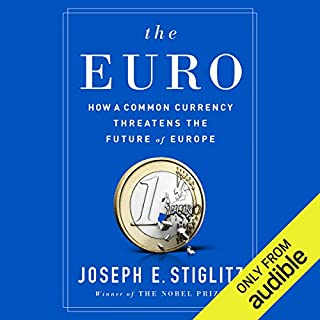 The Euro     How a Common Currency Threatens the Future of Europe              By:                                                                                                                                 Joseph E. Stiglitz                               Narrated by:                                                                                                                                 Alex Hyde White                      Length: 12 hrs and 29 mins     174 ratings     Overall 4.1
