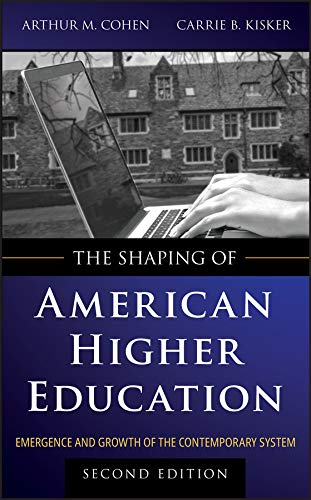 The Shaping of American Higher Education: Emergence and...