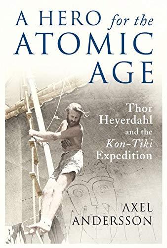 "A Hero for the Atomic Age: Thor Heyerdahl and the ""Kon-Tiki"" Expedition (Peter Lang Ltd.)"