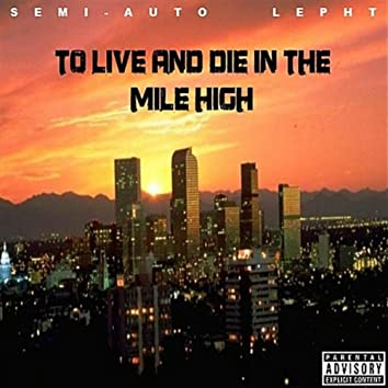 To Live and Die in the Mile High