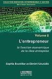 Smart Innovation: Volume 8, L'entrepreneur - La fonction économique de la libre entreprise