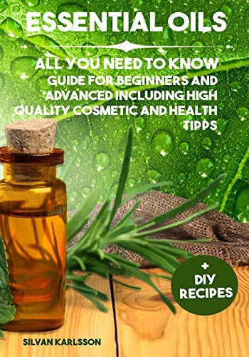 Essential Oils: All You need to Know