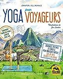 Yoga pour voyageurs: Comment faire du yoga loin de chez soi. Séquences, postures et conseils pour...