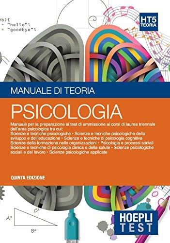 Psicologia. Manuale di teoria. HT5. Per la preparazione ai test di ammissione ai corsi di laurea triennale dell'area psicologica