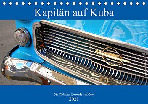 Kapitän auf Kuba - Die Oldtimer-Legende von Opel (Tischkalender 2021 DIN A5 quer)