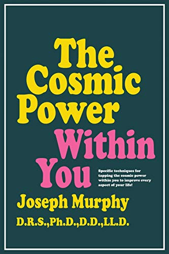 The Cosmic Power Within You: Specific techqs for Tapping Cosmic Power Within You Improve Every Aspec