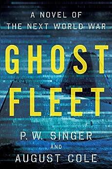 Ghost Fleet: A Novel of the Next World War by [P.W. Singer, August Cole]