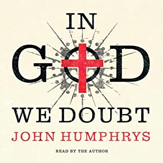 In God We Doubt                   By:                                                                                                                                 John Humphrys                               Narrated by:                                                                                                                                 John Humphrys                      Length: 2 hrs and 13 mins     22 ratings     Overall 3.8