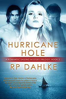 Hurricane Hole: #2 in a Romantic Sailing Mystery Trilogy by [RP Dahlke]