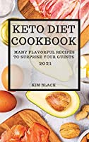 Keto Diet Cookbook 2021: Many Flavorful Recipes to Surprise Your Guests