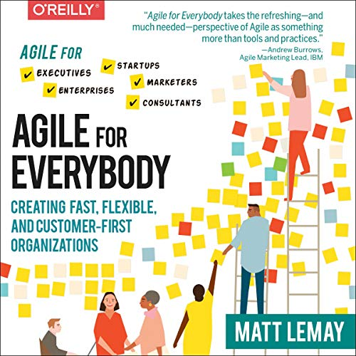 Agile for Everybody: Creating Fast, Flexible, and Customer-First Organizations cover art