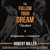 Follow Your Dream Handbook: You're Never Too Old and It's Never Too Late