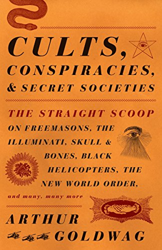 Compare Textbook Prices for Cults, Conspiracies, and Secret Societies: The Straight Scoop on Freemasons, The Illuminati, Skull and Bones, Black Helicopters, The New World Order, and many, many more Original Edition ISBN 9780307390677 by Goldwag, Arthur