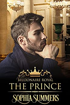 The Prince (Billionaire Royals Book 5) by [Sophia Summers]