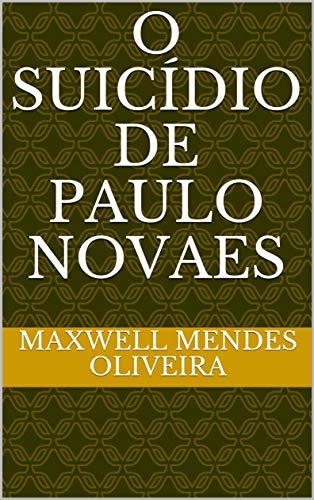 O SUICÍDIO DE PAULO NOVAES (Portuguese Edition)