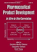 Pharmaceutical Product Development: In Vitro-In Vivo Correlation (Drugs and the Pharmaceutical Sciences)