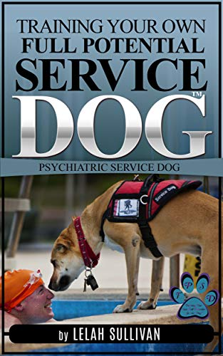 Training Your Own Full Potential Psychiatric Service Dog (Book 2): Training Psychiatric Service Dogs - PTSD, Anxiety Disorders, and Depression (Training Your Own Service Dog)