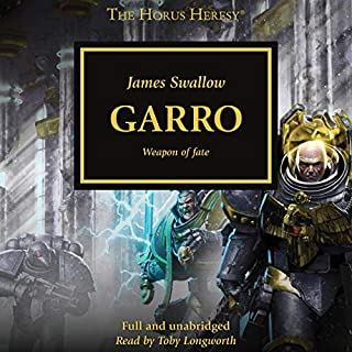Garro     The Horus Heresy, Book 42              Written by:                                                                                                                                 James Swallow                               Narrated by:                                                                                                                                 Toby Longworth                      Length: 12 hrs and 26 mins     14 ratings     Overall 4.8