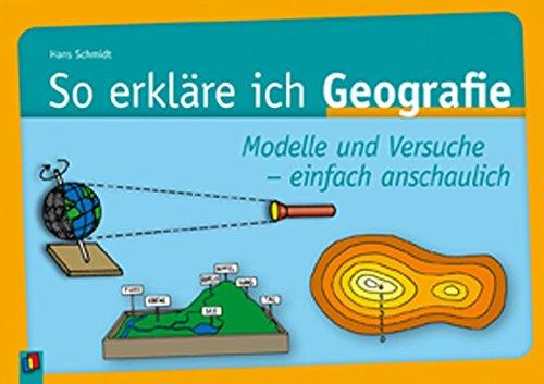 So erkläre ich Geografie: Modelle und Versuche einfach anschaulich: Modelle und Versuche einfach anschaulich. Kl. 5 - 9